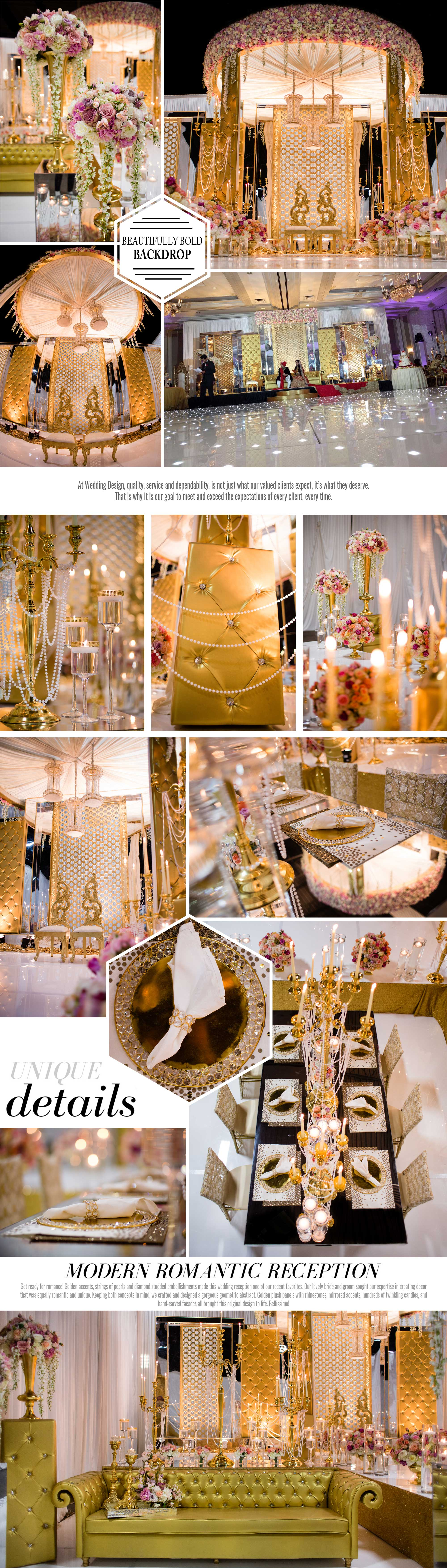 Bellissimo, Beautifully Bold Backdrop, At Wedding Design, quality, service and dependability, is not just what our valued clients expect, it's what they deserve. That is why it is our goal to meet and exceed the expectations of every client, every time. Unique details, Modern Romantic Reception, Get ready for romance! Golden accents, strings of pearls and diamond studded embellishments made this wedding reception one of our recent favorites. Our lovely bride and groom sought our expertise in creating decor that was equally romantic and unique. Keeping both concepts in mind, we crafted and designed a gorgeous geometric abstract. Golden plush panels with rhinestones, mirrored accents, hundreds of twinkling candles, and hand-carved facades all brought this original design to life. Bellissimo!